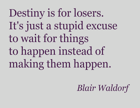destiny is for losers it's just stupid excuse to wait for things happen insteaf making them happen blair wardorf quote gosspi girls US tv