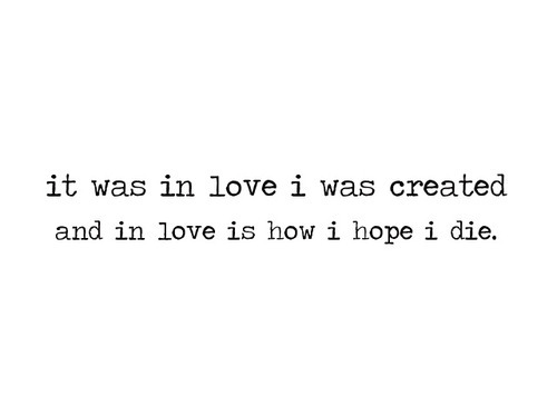 it was in love I was created and in love is how i hope to die quote picture