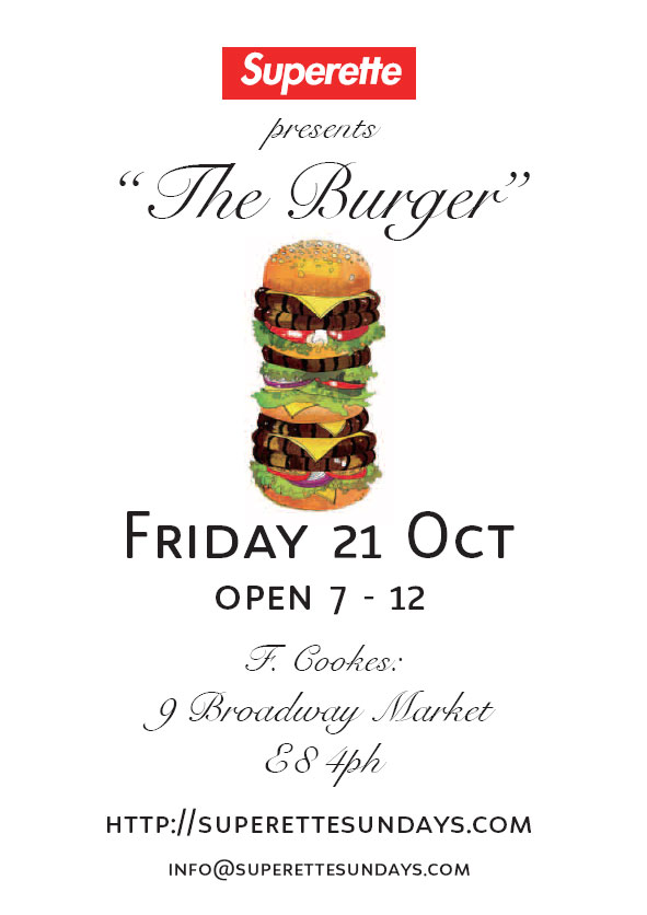 Superette pop up Burger bar flyer, Friday 21 October, F Cookes, 9 broadway market E8, superettesunday.com, chef, Matt Bishop, Ben Bishop,
